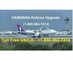 Hawaiian Airlines Upgrade +1(800) 984-7414